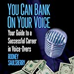 You Can Bank on Your Voice: Your Guide to a Successful Career in Voice-Overs | Rodney Saulsberry
