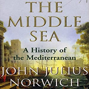 The Middle Sea: A History of the Mediterranean | [John Julius Norwich]