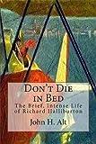 Don't Die In Bed: The Brief, Intense Life of Richard Halliburton