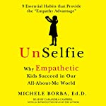 UnSelfie: Why Empathetic Kids Succeed in Our All-About-Me World | Michele Borba