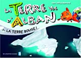 La Terre vue d'Alban, Tome 1 : La Terre bouge !