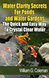 Water Clarity Secrets for Ponds and Water Gardens: The Quick and Easy Way to Crystal Clear Water (Water Garden Masters Series)