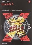 Eventi X. Eventi estremi e il futuro della civiltà (8842818461) by John L. Casti