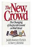 img - for The New Crowd: The Changing of the Jewish Guard on Wall Street by Judith Ramsey Ehrlich, Barry J. Rehfeld 1st edition (1989) Hardcover book / textbook / text book