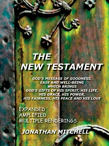The New Testament: God's Message of Goodness, Ease and Well-Being Which Brings God's Gifts of His Spirit, His Life, His Grace, His Power, His Fairness, His Peace and His Love PDF