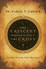The Crescent through the Eyes of the Cross, Insights from an Arab Christian