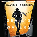 The Devil's Waters: A USAF Pararescue Thriller, Book 1 (       UNABRIDGED) by David L. Robbins Narrated by Benjamin L. Darcie