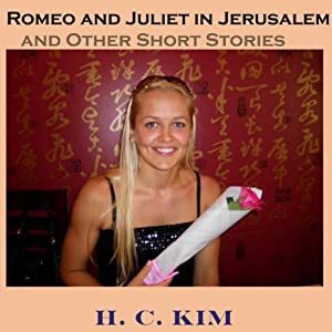 Romeo and Juliet in Jerusalem and Other Short Stories | [Heerak Christian Kim]