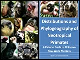 img - for Distributions and Phylogeography of Neotropical Primates: A Pictorial Guide to All New-World Monkeys book / textbook / text book