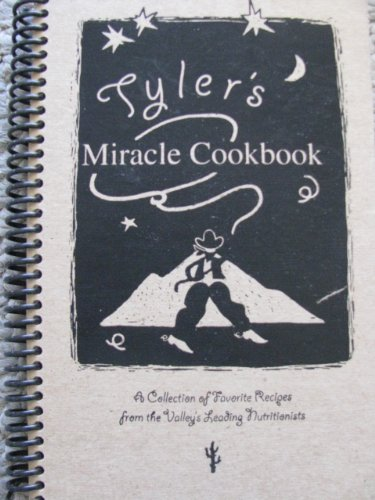 Tyler's Miracle Cookbook, a Collection of Favorite Recipes From the Valley's Leading Nutritionists, Broox Johnston