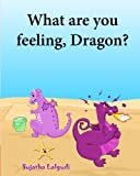 img - for What are you feeling, Dragon: Childrens emotion books,Emotions book for toddlers, Book on emotions for kids,Feelings book for Children,Feeling book ... early readers : childrens books) (Volume 10) book / textbook / text book
