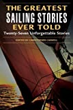img - for The Greatest Sailing Stories Ever Told: Twenty-Seven Unforgettable Stories by Christopher Caswell (April 1 2004) book / textbook / text book