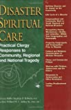 Disaster Spiritual Care: Practical Clergy Responses to Community, Regional and National Tragedy by Stephen B. Roberts [2008]