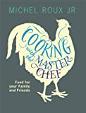 img - for Cooking with The Master Chef: Food For Your Family & Friends by Roux Jr., Michel (2012) Paperback book / textbook / text book