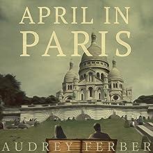 April in Paris | Livre audio Auteur(s) : Audrey Ferber Narrateur(s) : Emily Cauldewell