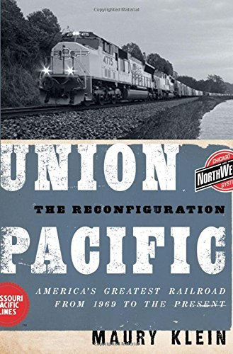 union-pacific-the-reconfiguration-americas-greatest-railroad-from-1969-to-the-present