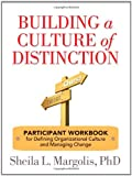 img - for Building a Culture of Distinction: Participant Workbook for Defining Organizational Culture and Managing Change book / textbook / text book