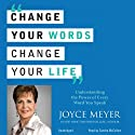 Change Your Words, Change Your Life: Understanding the Power of Every Word You Speak (       UNABRIDGED) by Joyce Meyer Narrated by Sandra McCollom
