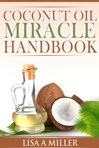 Coconut Oil Miracle Handbook by Lisa A Miller