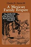 img - for A Mexican Family Empire: The Latifundio of the S nchez Navarro Family, 1765-1867 (Texas Pan American) book / textbook / text book