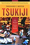 Tsukiji – The Fish Market at the Center of the World (California Studies in Food and Culture, 11)