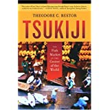 Tsukiji: The Fish Market at the Center of the World ~ Theodore C. Bestor