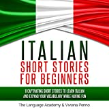 Italian Short Stories for Beginners: 9 Captivating Short Stories to Learn Italian and Expand Your Vocabulary While Having Fun