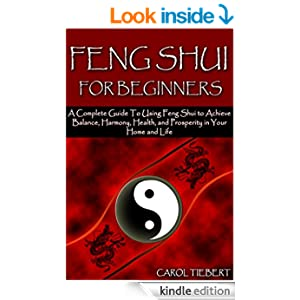 feng shui for beginners a complete guide to using feng shui to