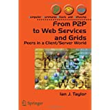 From P2P to Web Services and Grids: Peers in a Client/Server World ~ Ian J. Taylor