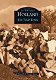 img - for Holland: The Tulip Town (MI) (Images of America) by Randall P. Vande Water (2002-08-18) book / textbook / text book