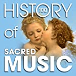 The History of Sacred Music (100 Famo...