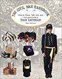 The Civil War Handbook: How to Dress, Talk, Eat, and Command Like a Union Lieutenant (Civil War Handbooks series)