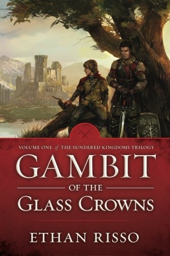 gambit-of-the-glass-crowns-volume-one-of-the-sundered-kingdoms-trilogy-volume-1-by-ethan-risso-2013-