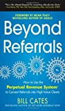 img - for Beyond Referrals: How to Use the Perpetual Revenue System to Convert Referrals into High-Value Clients by Cates, Bill (2013) Paperback book / textbook / text book