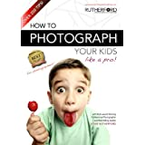 How to Photograph your Kids like a Pro (How to Photograph Anything Like a Pro) ~ Steve Rutherford