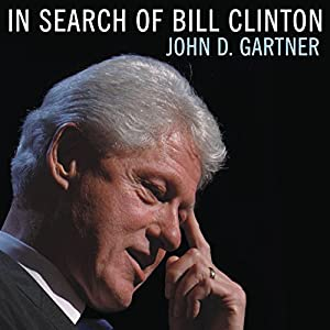 In Search of Bill Clinton: A Psychological Biography | [John D. Gartner]