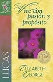 Una Mujer conforme al corazon de Dios: Lucas: Vive con pasion y proposito (Spanish Edition) (Serie Una Mujer Conforme Al Corazon De Dios)