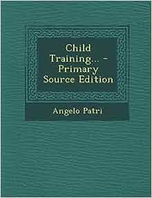 Primary Source Edition: Angelo Patri: 9781295379569: Amazon.com: Books