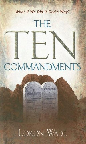 The Ten Commandments: What If We Did It God's Way?