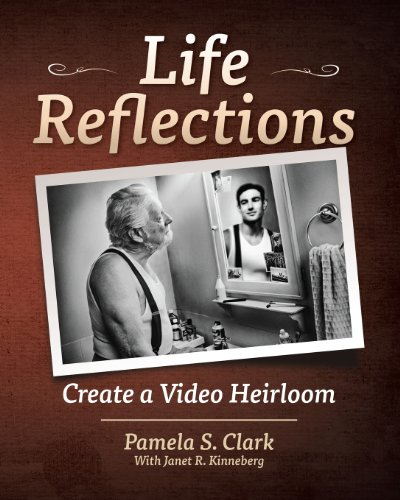 Life Reflections: Create A Video Heirloom