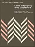 Centre and Periphery in the Ancient World (New Directions in Archaeology)