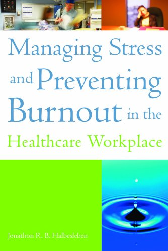 Managing Stress and Preventing Burnout in the Healthcare Workplace (ACHE Management)