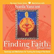 Finding Faith in Difficult Times: Teachings and Meditations for Trusting the Energy of the Divine | [Iyanla Vanzant]