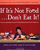 Kelly Hayford If it's Not Food, Don't Eat It!: The No-Nonsense Guide to an Eating-for-Health Lifestyle