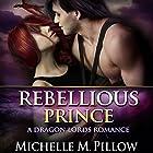 Rebellious Prince: Captured by a Dragon-Shifter, Book 2 Hörbuch von Michelle M. Pillow Gesprochen von: Connor Brown