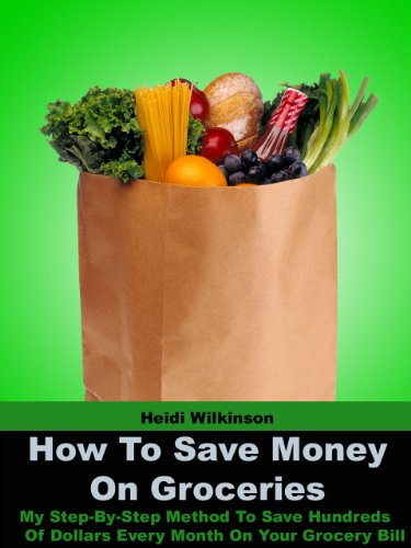 How To Save Money On Groceries - My Step-By-Step Method To Save Hundreds Of Dollars Every Month On Your Grocery Bill