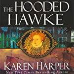 The Hooded Hawke: An Elizabeth I Mystery (       UNABRIDGED) by Karen Harper Narrated by Katherine Kellgren
