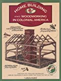 img - for Homebuilding and Woodworking in Colonial America (Illustrated Living History Series) book / textbook / text book