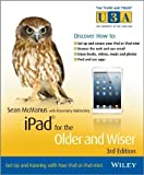 Sean, Hattersley, Rosemary McManus iPad for the Older and Wiser: Get Up and Running with Your iPad or iPad mini (The Third Age Trust (U3A)/Older & Wiser) 3rd (third) Edition by McManus, Sean, Hattersley, Rosemary published by Wiley (2013)