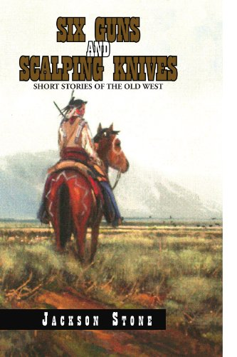 Six Guns and Scalping Knives: Short Stories of the Old West